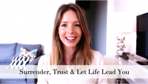 Surrender, Trust & Let Life Lead You